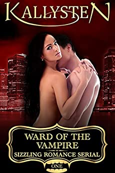 Ward of the Vampire (Ward of the Vampire Serial Book 1) (English Edition) di [Kallysten]