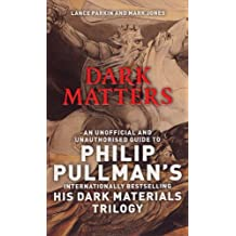 Dark Matters: An Unofficial and Unauthorised Guide to Philip Pullman's Dark Material's Trilogy by Lance Parkin (2005-06-09)