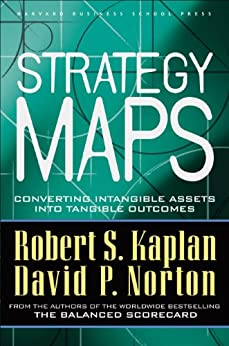 Strategy Maps: Converting Intangible Assets into Tangible Outcomes von [Kaplan, Robert S., Norton, David P.]