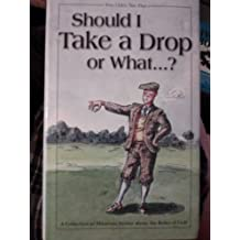 Should I Take a Drop or What ...?: A Collection of Hilarious Stories about the Rules of Golf