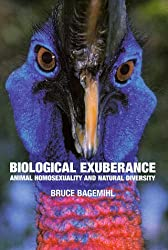 Biological Exuberance: Animal Homosexuality and Natural Diversity by B Bagemihl (1999-06-03)