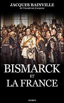 Bismarck et la France par [Bainville, Jacques]