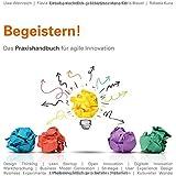 Begeistern!: Das Praxishandbuch für agile Innovation
