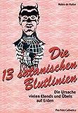 Die 13 satanischen Blutlinien - Die Ursache vielen Elends und Übels auf Erden (The 13 Illuminati Bloodlines in German) by Robin de Ruiter(1905-06-21) -