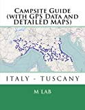 Campsite Guide ITALY - TUSCANY (with GPS Data and DETAILED MAPS)