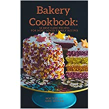 Bakery Cookbook: 50 Best Cake Recipes For Most Loved Family Recipes (Baking Series Book 2) (English Edition)