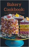 Bakery Cookbook: 50 Best Cake Recipes For Most Loved Family Recipes (Baking Series Book 2)