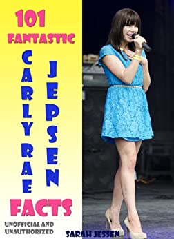 101 Fantastic Carly Rae Jepsen Facts (English Edition) par [Jessen, Sarah]