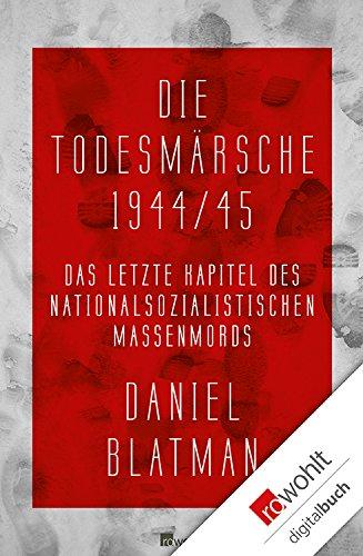 Die Todesmärsche 1944/45: Das letzte Kapitel des nationalsozialistischen Massenmords