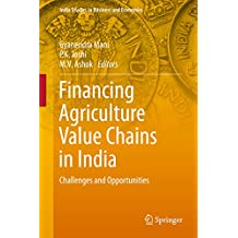 Financing Agriculture Value Chains in India: Challenges and Opportunities (India Studies in Business and Economics)