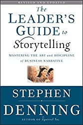 The Leader's Guide to Storytelling: Mastering the Art and Discipline of Business Narrative by Stephen Denning (2011-03-08)