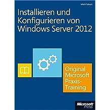 Installieren und Konfigurieren von Windows Server 2012 - Original Microsoft Praxistraining: Praktisches Selbststudium