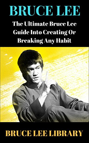 BRUCE LEE: The Ultimate Bruce Lee Guide Into Creating Or Breaking Any Habit (English Edition) por Bruce Lee Library