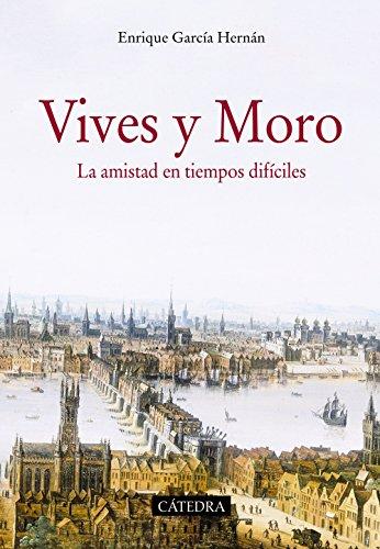 Vives Y Moro. La Amistad En Tiempos Difíciles (Historia. Serie Mayor)