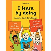 I learn by doing: A comic book for children who don't like homework but love playing (with words)