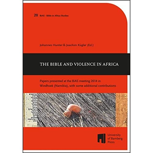 The Bible and Violence in Africa: Papers presented at the BiAS meeting 2014 in Windhoek (Namibia), with some additional contributions