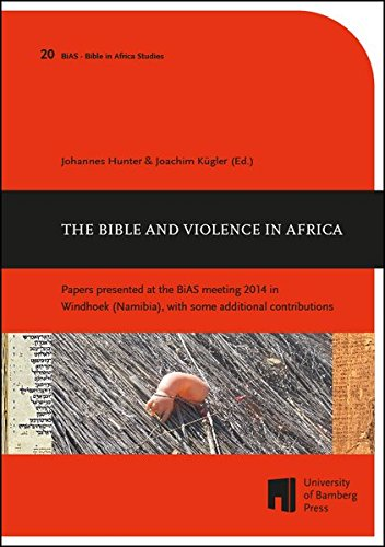The Bible and Violence in Africa: Papers presented at the BiAS meeting 2014 in Windhoek (Namibia), with some additional contributions (Bible in Africa studies)