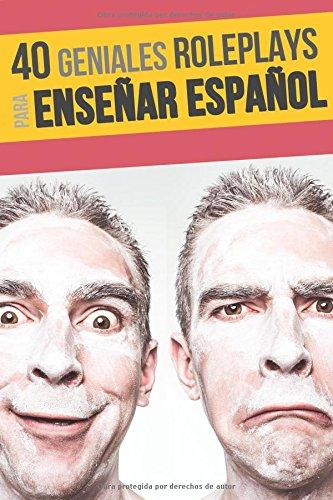 40 role plays para enseñar español: Haz tus clases más divertidas por Isaac Bueso