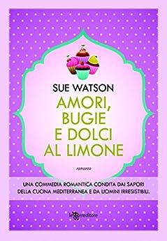 Amori, bugie e dolci al limone (Leggereditore) di [Watson, Sue]