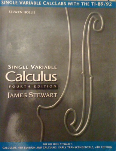 Single variable CalcLabs with the TI-89-82: For Stewart's fourth edition, Calculus, Single variable calculus, Calculus--early transcendentals, Single variable calculus--early transcendentals