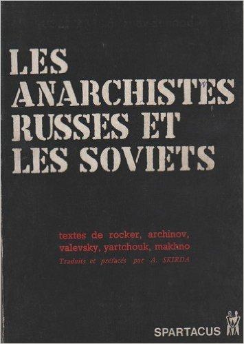 Les anarchistes russes et les soviets - traduits et prfacs par a. skirda - spartacus fv-mars 1973 srie b n52