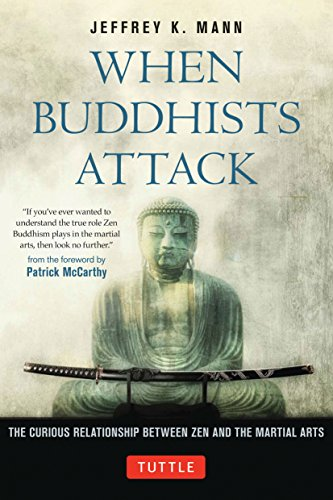When Buddhists Attack: The Curious Relationship Between Zen and the Martial Arts por Jeffrey K. Mann