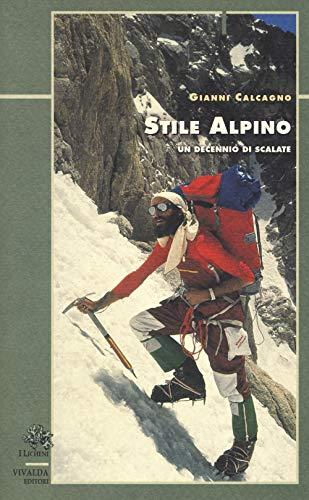 Stile alpino. Un decennio di scalate di Gianni Calcagno