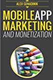 Mobile App Marketing And Monetization: How To Promote Mobile Apps Like A Pro:...