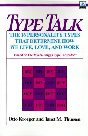 Type Talk: The 16 Personality Types That Determine How We Live, Love and Work: 16 Personality Types That Determine How We Live, Love, Work (A Tilden Press book) by Otto Kroeger (1989-10-05)