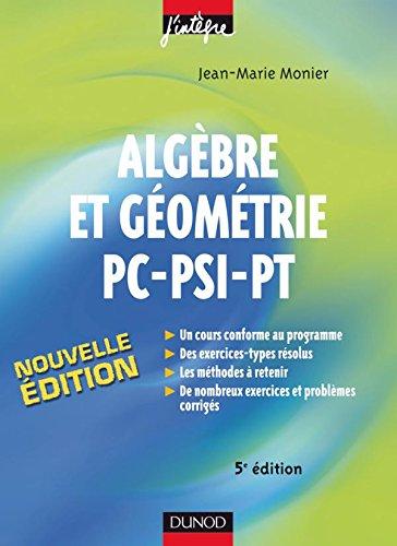 Algèbre et Géométrie PC-PSI-PT - 5ème édition - Cours, méthodes et exercices corrigés: Cours, méthodes et exercices corrigés