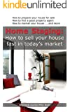 Home Staging: How to sell your house fast in today's market: How to prepare your house for sale, How to find a good property agent, How to market your house...and more