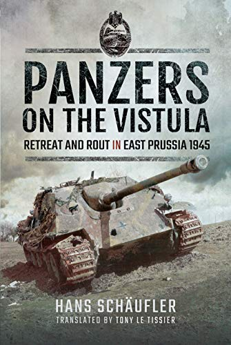 Panzers on the Vistula: Retreat and Rout in East Prussia 1945 por Hans Schaufler