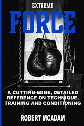 ExtremE FORCE: A CUTTING-EDGE, DETAILED REFERENCE ON TECHNIQUE, TRAINING AND CONDITIONING (Boxer Extreme)