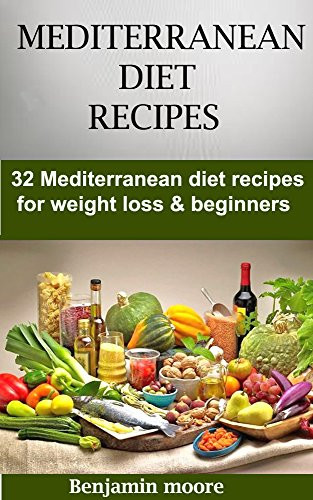 mediterranean-diet-recipes-32-mediterranean-diet-recipes-for-weight-loss-beginners-cookbook