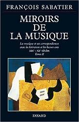 MIROIRS DE LA MUSIQUE. Tome 2, la musique et ses correspondances avec la littérature et les beaux-arts, XIXème-XXème siècles