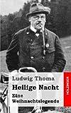 Heilige Nacht: Eine Weihnachtslegende - Ludwig Thoma