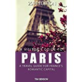 A Visitor's Guide to Paris - A travel guide for France's romantic capital (English Edition)