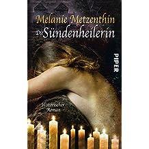 Die Sündenheilerin: Historischer Roman (Sündenheilerin-Reihe 1)