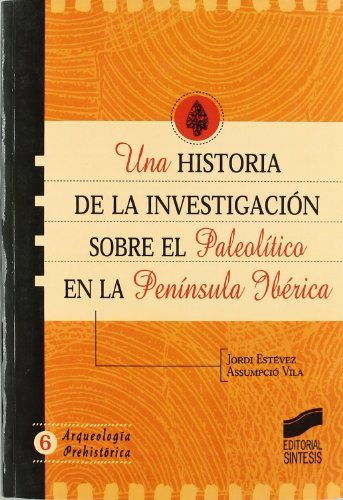 Una historia de la investigación sobre el Paleolítico en la Península Ibérica (Arqueología prehistórica)