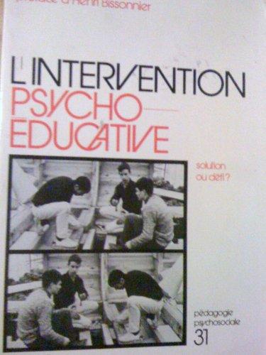 L'Intervention psycho-éducative : Solution ou défi ?