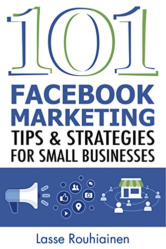 101 Facebook Marketing Tips and Strategies for Small Businesses (English Edition)