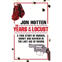 The Years of the Locust: A True Story of Murder, Money and Mayhem in the Last Age of Boxing