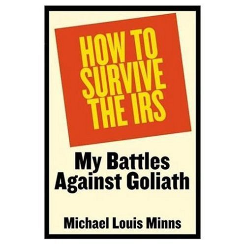 How to Survive the IRS: My Battles Against Goliath by Michael Louis Minns (2001-03-01)