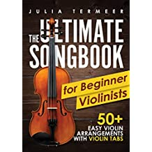 The Ultimate Songbook for Beginner Violinists: 50+ Easy Violin Arrangements with Violin Tabs (English Edition)