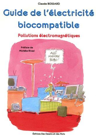 Guide pratique de l'électricité biocompatible : Pollutions électromagnétiques par Claude Bossard