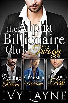 The Alpha Billionaire Club Trilogy: The Wedding Rescue, The Courtship Maneuver, & The Temptation Trap (English Edition)