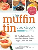 The Muffin Tin Cookbook: 200 Fast, Delicious Mini-Pies, Pasta Cups, Gourmet Pockets, Veggie Cakes, and More! by Sember, Brette, Boyd, Melinda (2012) Paperback
