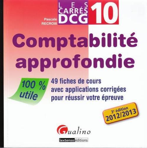 Comptabilité approfondie DCG 10 : 49 fiches de cours avec applications corrigées pour réussir votre épreuve