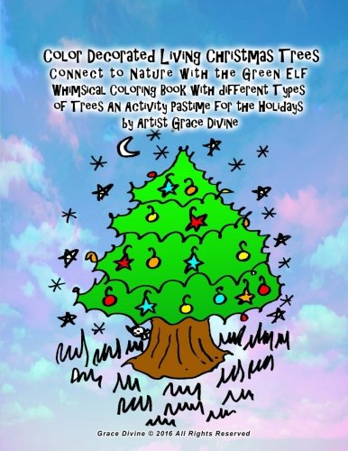 Color Decorated Living Christmas Trees  Connect to Nature with the Green Elf Whimsical Coloring Book with different Types of Trees An Activity Pastime for the Holidays  by Artist Grace Divine