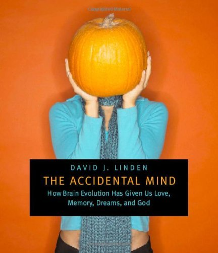 Accidental Mind: How Brain Evolution Has Given Us Love, Memory, Dreams, and God by David J Linden (2008-10-17)